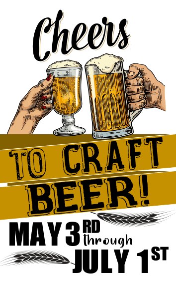 Cheers to Craft Beer! May 3rd through July 1st
